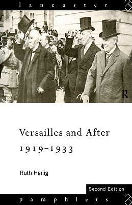 Versailles and After 1919-1933 By Henig, Ruth
